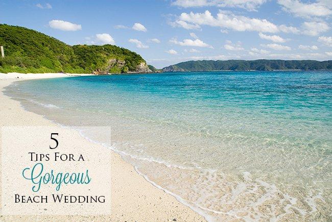 {Wedding Wednesday} 5 Tips For a Gorgeous Beach Wedding