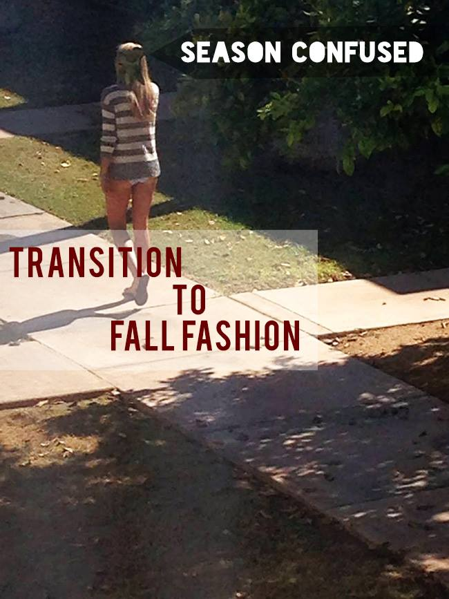 Transition to Fall Fashion Without Looking Season Confused