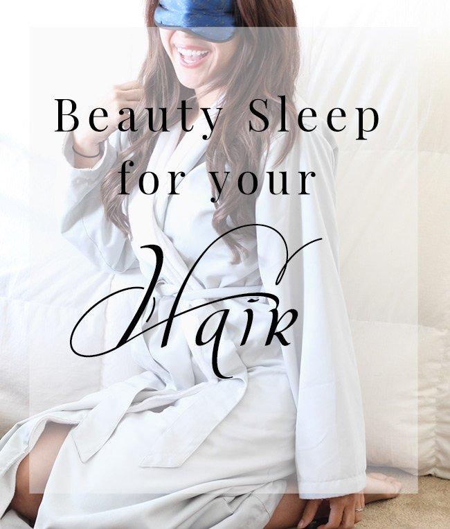 Beauty Sleep for Your Hair